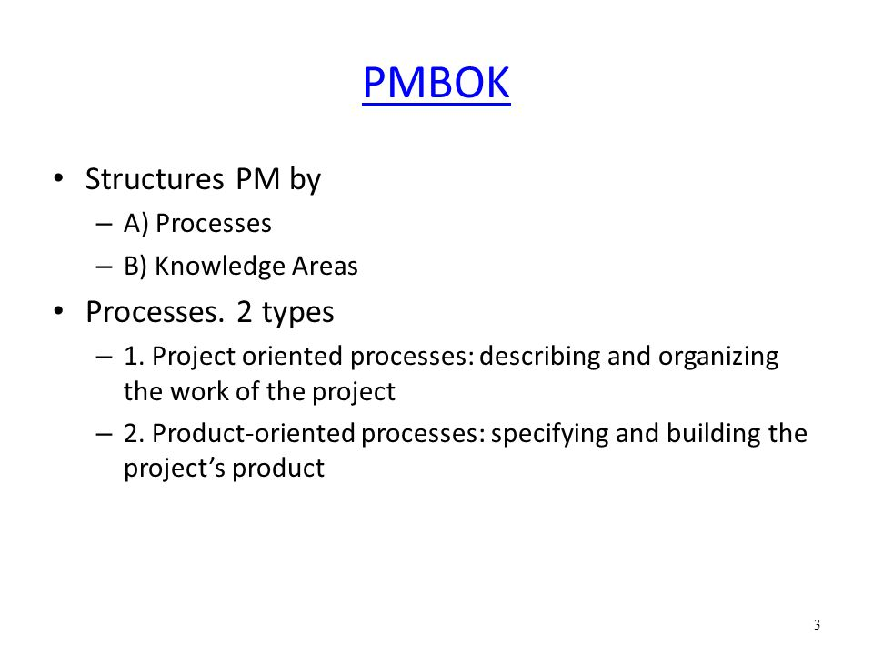 PMBOK Structures PM by Processes. 2 types A) Processes