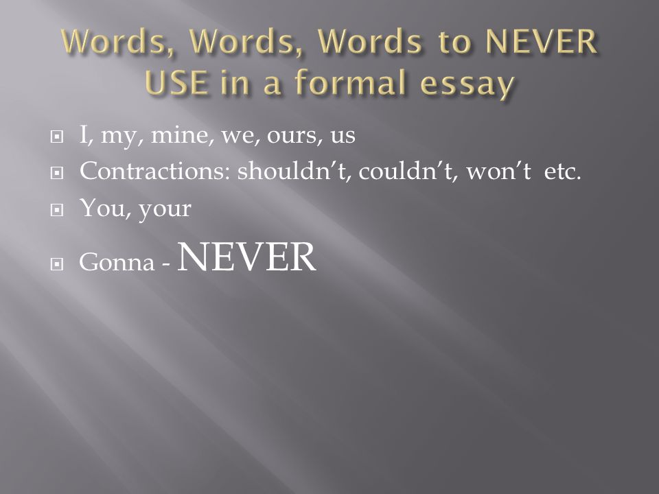 words not to use in essay Transitional words and phrases can create powerful links between ideas in your paper and can help your reader understand the logic of your paper however, these words all have different meanings, nuances, and connotations before using a particular transitional word in your paper, be sure you.