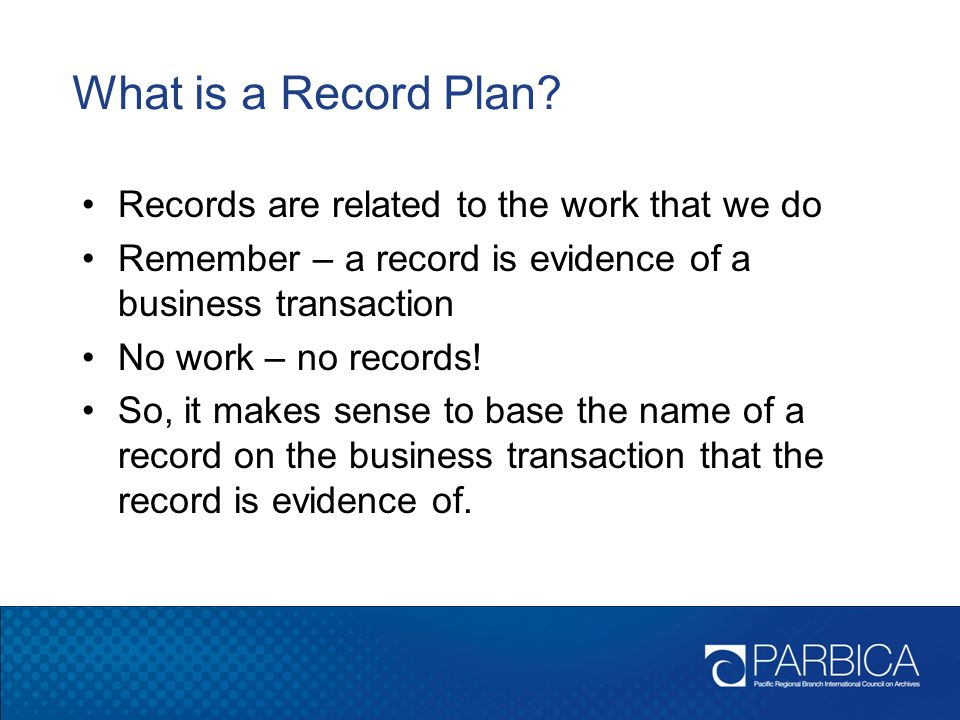 What is a Record Plan Records are related to the work that we do