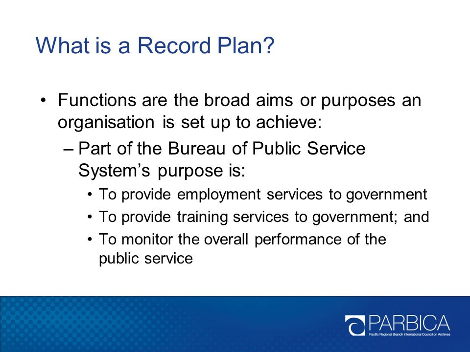 What is a Record Plan Functions are the broad aims or purposes an organisation is set up to achieve: