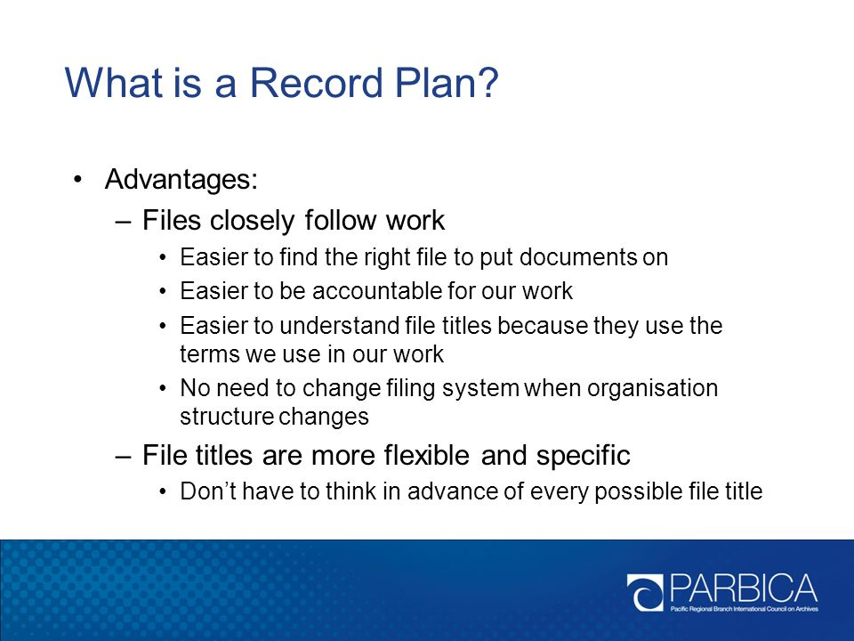 What is a Record Plan Advantages: Files closely follow work