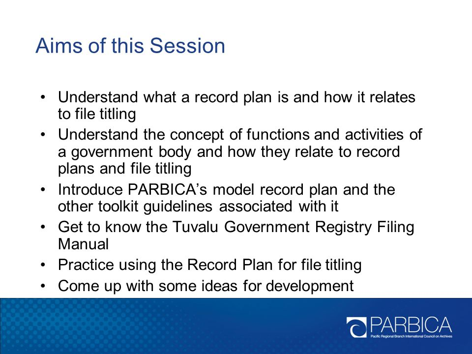 Aims of this Session Understand what a record plan is and how it relates to file titling.