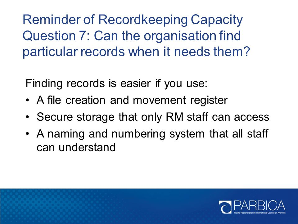 Reminder of Recordkeeping Capacity Question 7: Can the organisation find particular records when it needs them