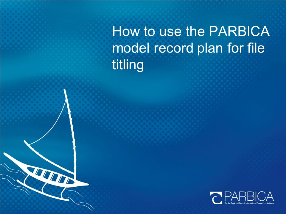 How to use the PARBICA model record plan for file titling
