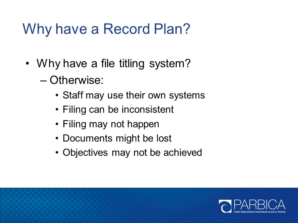 Why have a Record Plan Why have a file titling system Otherwise:
