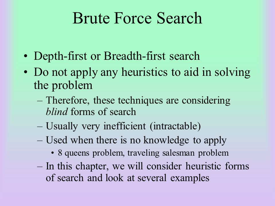 Brute Force Search Depth-first or Breadth-first search