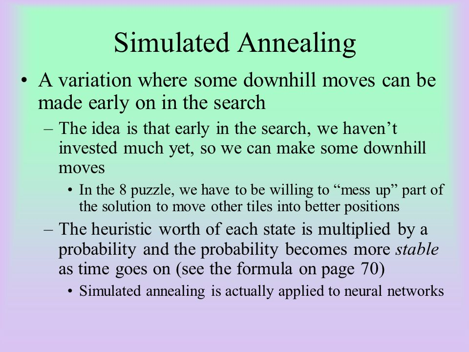 Simulated Annealing A variation where some downhill moves can be made early on in the search.