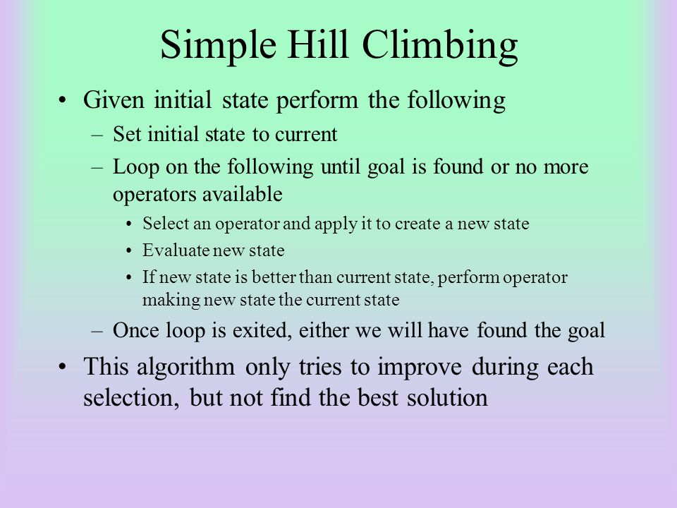 Simple Hill Climbing Given initial state perform the following