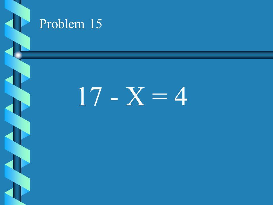 Problem 15 17 - X = 4