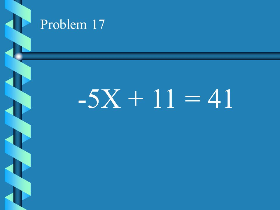 Problem 17 -5X + 11 = 41