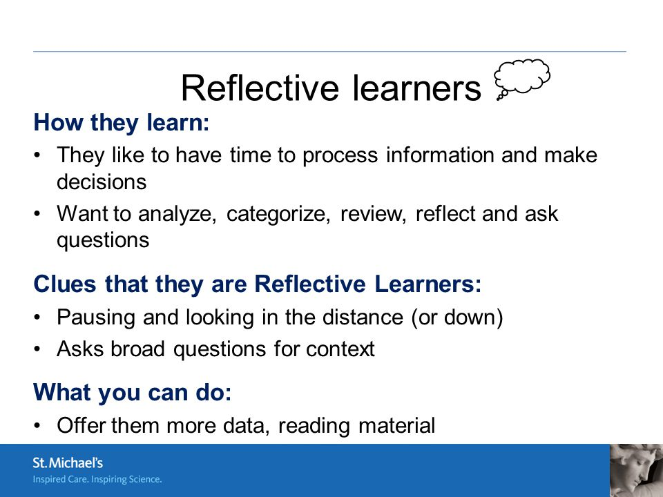 reflection learning and visual learners Visual learners:learn through seeing things, like pictures and diagrams, they like watching video, or power point presentations, learn through reading.