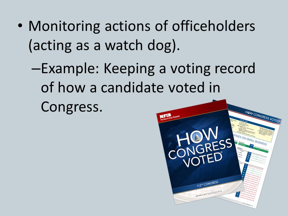Monitoring actions of officeholders (acting as a watch dog).