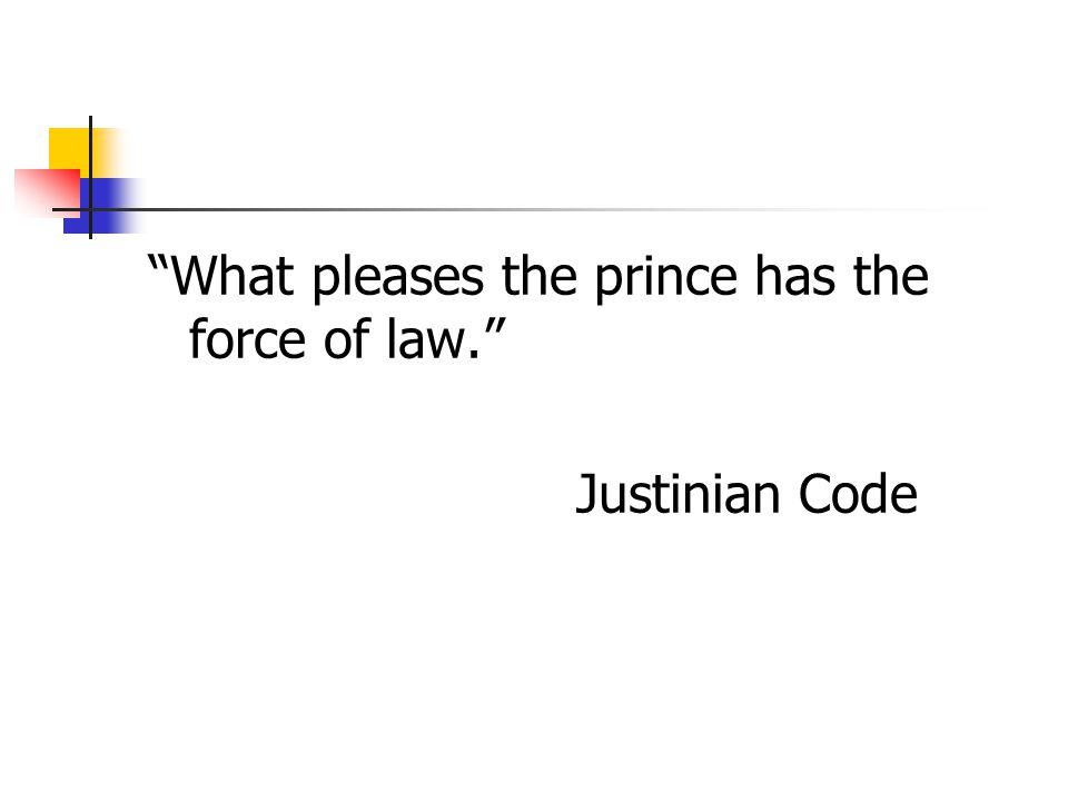 What pleases the prince has the force of law.