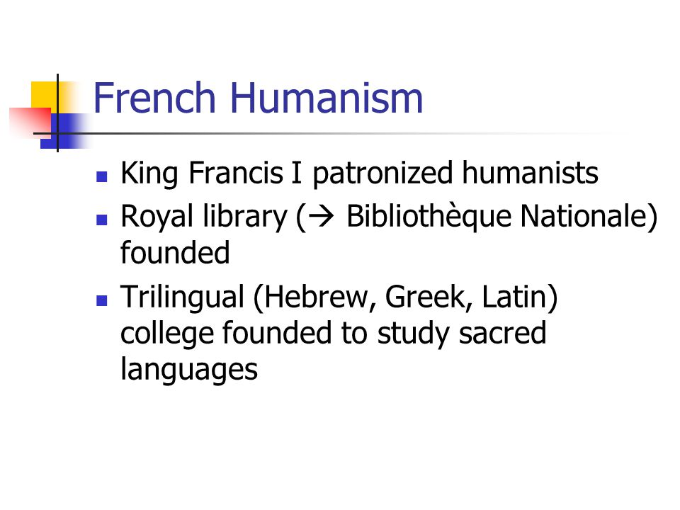 French Humanism King Francis I patronized humanists