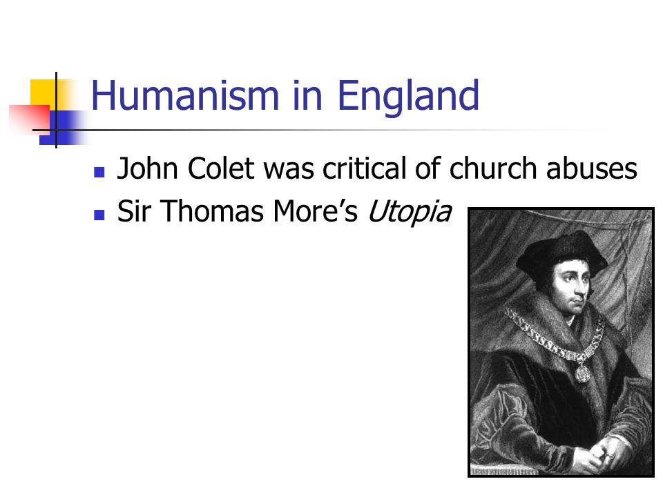 Humanism in England John Colet was critical of church abuses