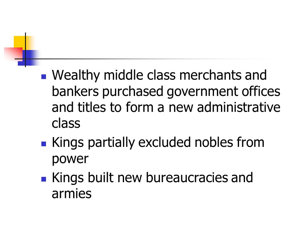Wealthy middle class merchants and bankers purchased government offices and titles to form a new administrative class