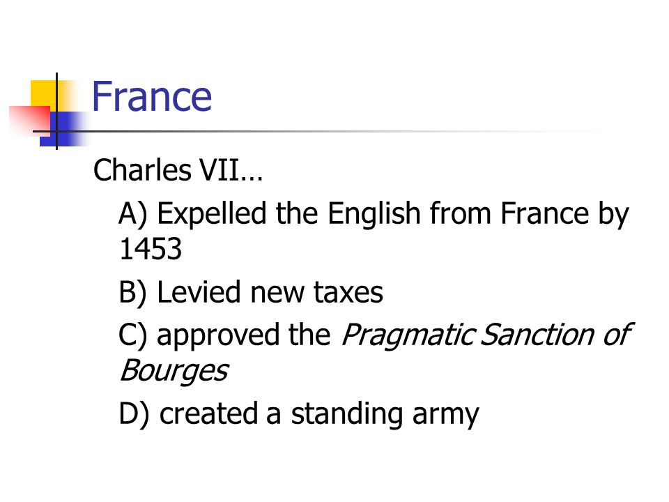 France Charles VII… A) Expelled the English from France by 1453