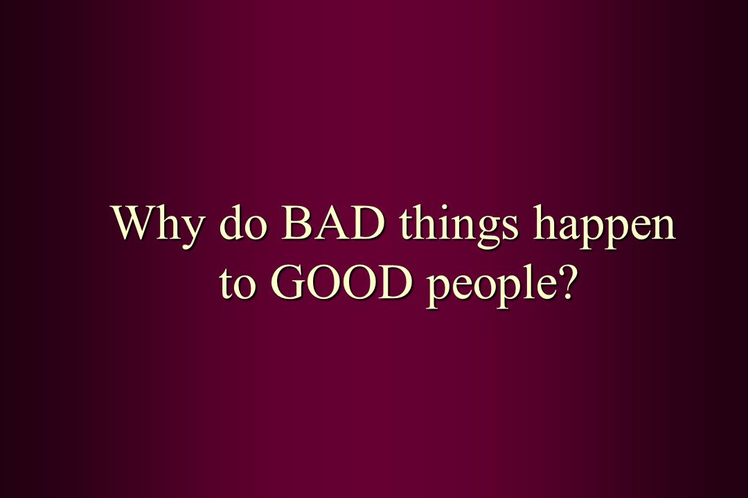 """why bad things happen to good One of the most common questions believers and unbelievers alike ask is why a loving and all-powerful god would allow bad things to happen  good or bad things"""" ."""