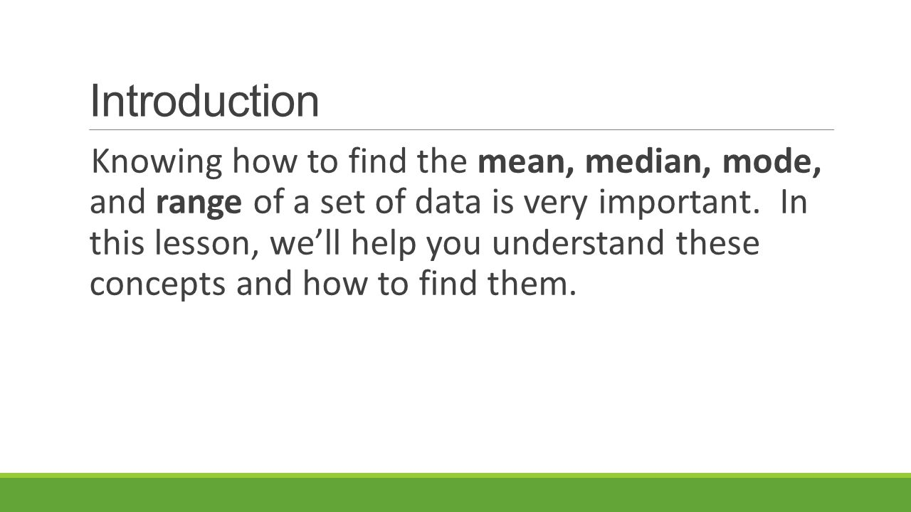 2 Introduction Knowing How To Find The Mean, Median, Mode, And Range Of A  Set Of Data Is Very Important In This Lesson, We'll Help You Understand  These