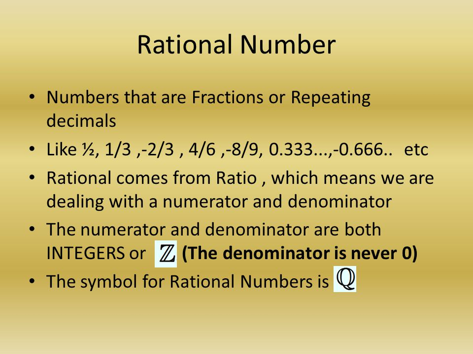 Rational Number Numbers that are Fractions or Repeating decimals