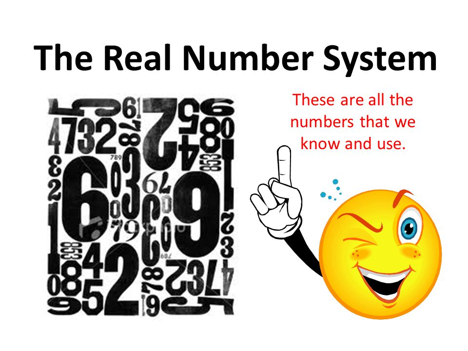 These are all the numbers that we know and use.