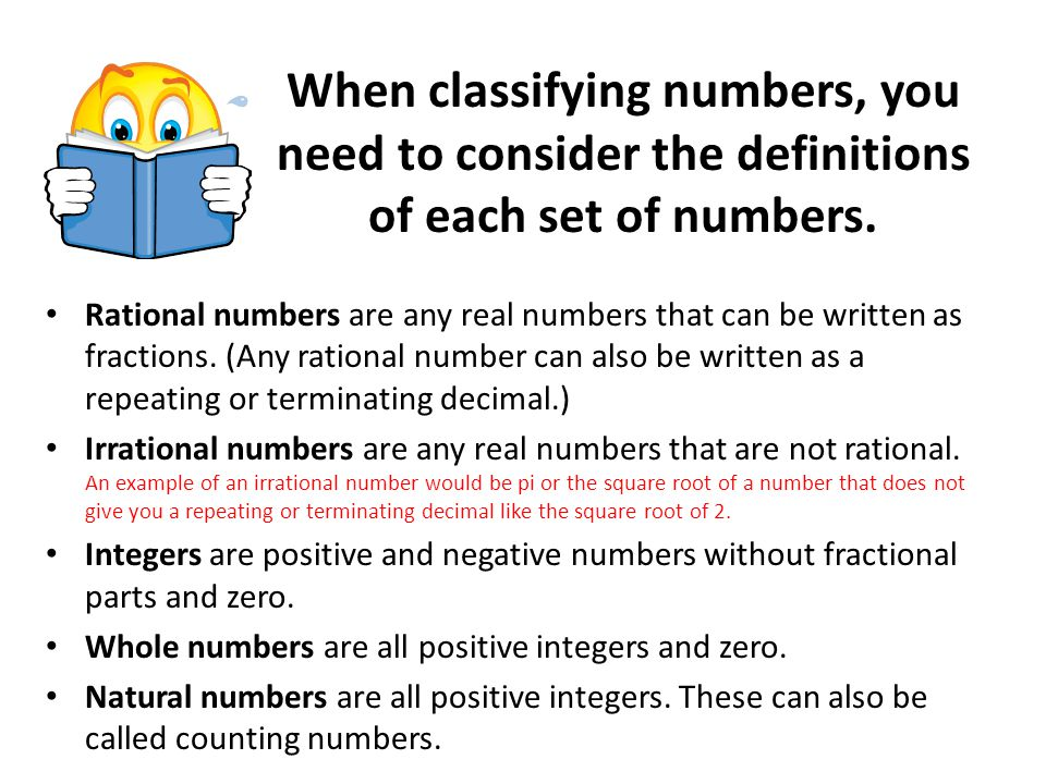 When classifying numbers, you need to consider the definitions of each set of numbers.