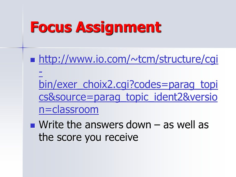 Focus Assignment http://www.io.com/~tcm/structure/cgi-bin/exer_choix2.cgi codes=parag_topics&source=parag_topic_ident2&version=classroom.