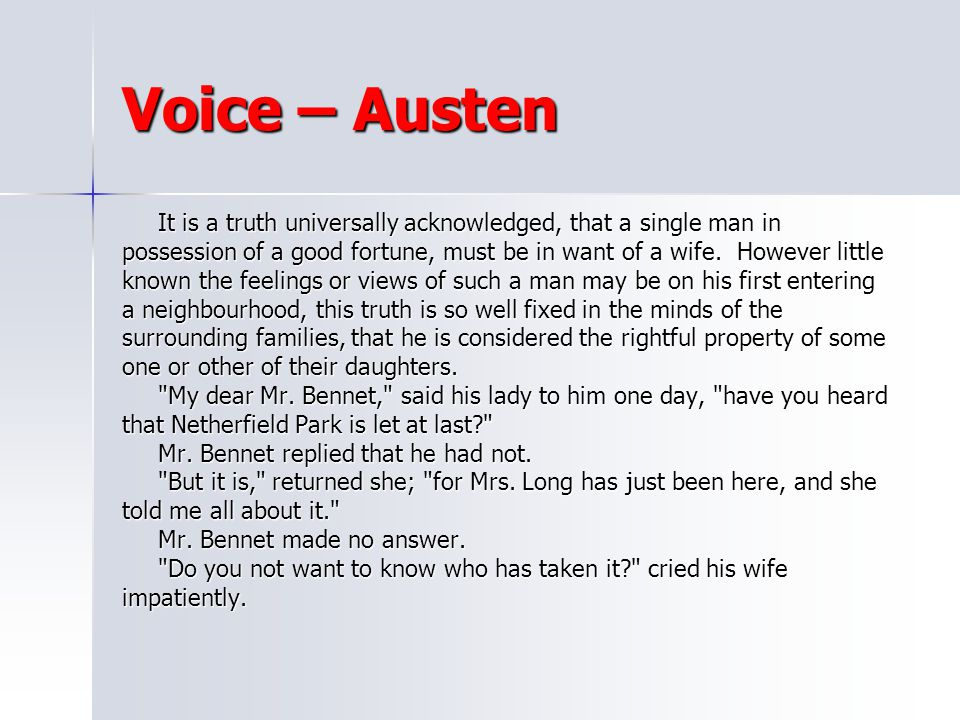 Voice – Austen It is a truth universally acknowledged, that a single man in.