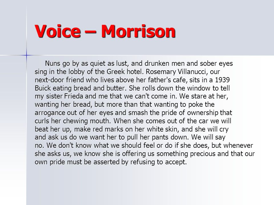 Voice – Morrison Nuns go by as quiet as lust, and drunken men and sober eyes. sing in the lobby of the Greek hotel. Rosemary Villanucci, our.