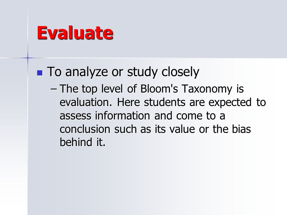 Evaluate To analyze or study closely