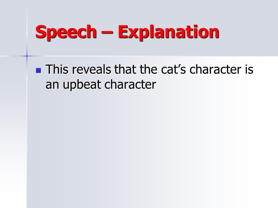 Speech – Explanation This reveals that the cat's character is an upbeat character