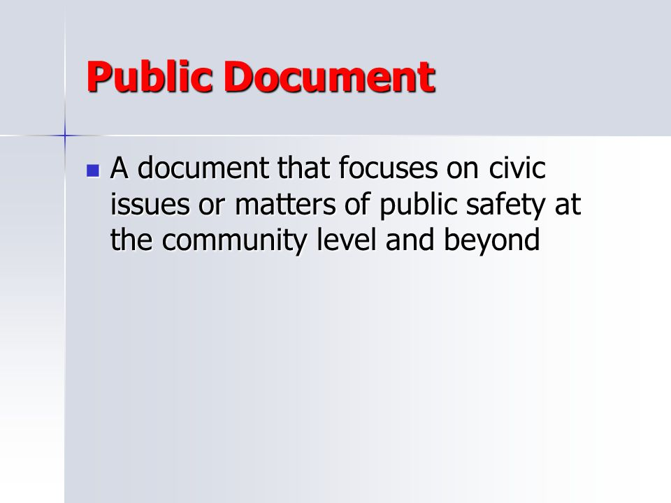 Public Document A document that focuses on civic issues or matters of public safety at the community level and beyond.