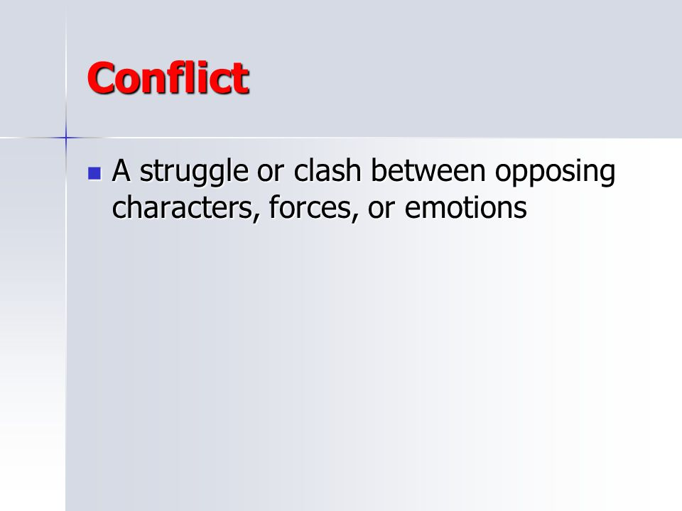 Conflict A struggle or clash between opposing characters, forces, or emotions