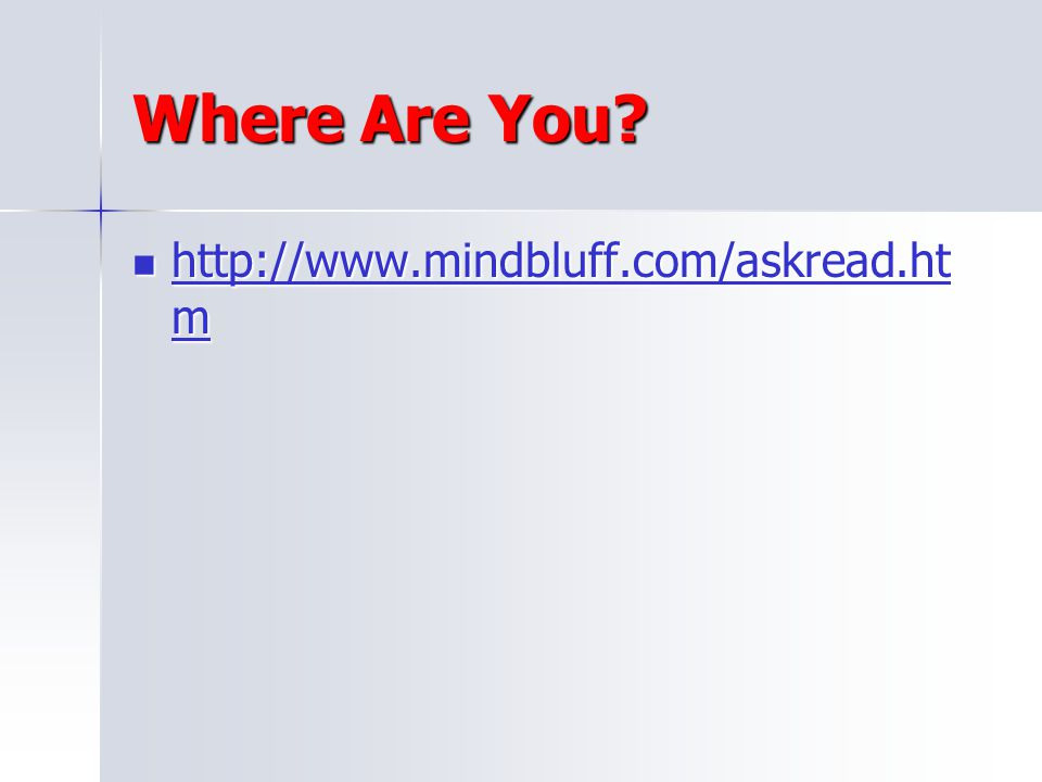 Where Are You http://www.mindbluff.com/askread.htm