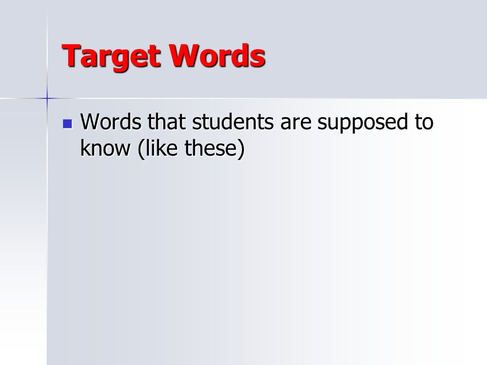 Target Words Words that students are supposed to know (like these)