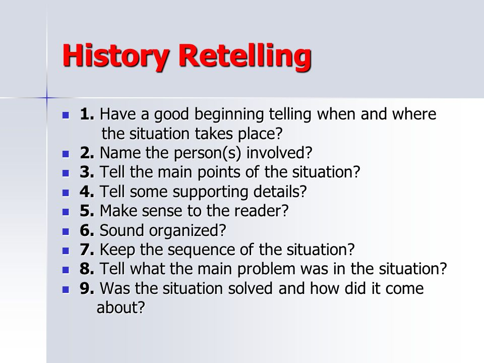 History Retelling 1. Have a good beginning telling when and where