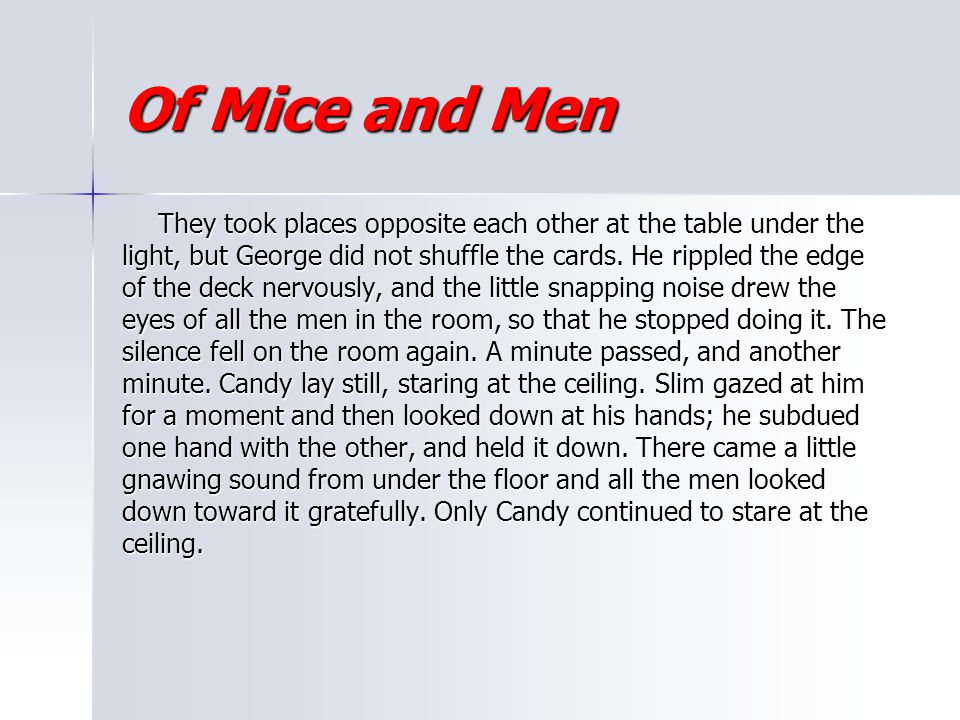 Of Mice and Men They took places opposite each other at the table under the. light, but George did not shuffle the cards. He rippled the edge.