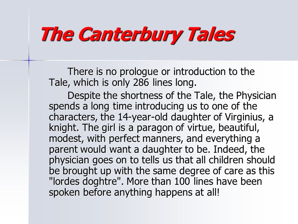 The Canterbury Tales There is no prologue or introduction to the Tale, which is only 286 lines long.