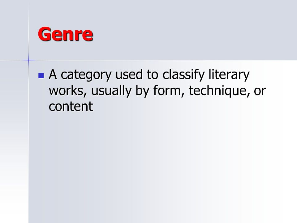 Genre A category used to classify literary works, usually by form, technique, or content