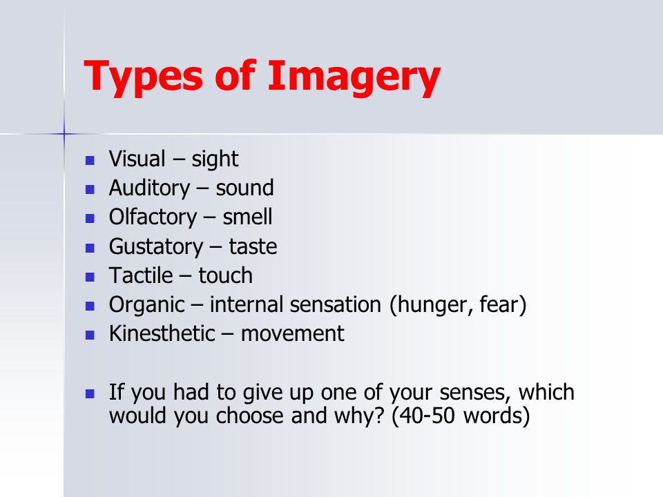 Types of Imagery Visual – sight Auditory – sound Olfactory – smell