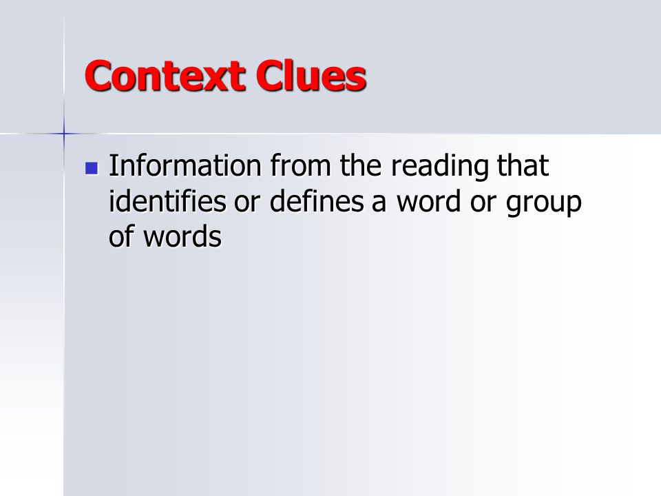 Context Clues Information from the reading that identifies or defines a word or group of words
