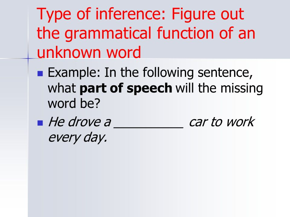 Type of inference: Figure out the grammatical function of an unknown word