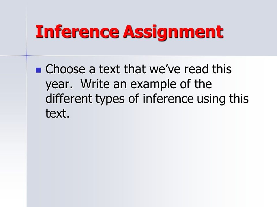Inference Assignment Choose a text that we've read this year.