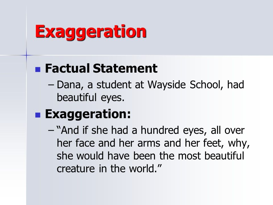 Exaggeration Factual Statement Exaggeration: