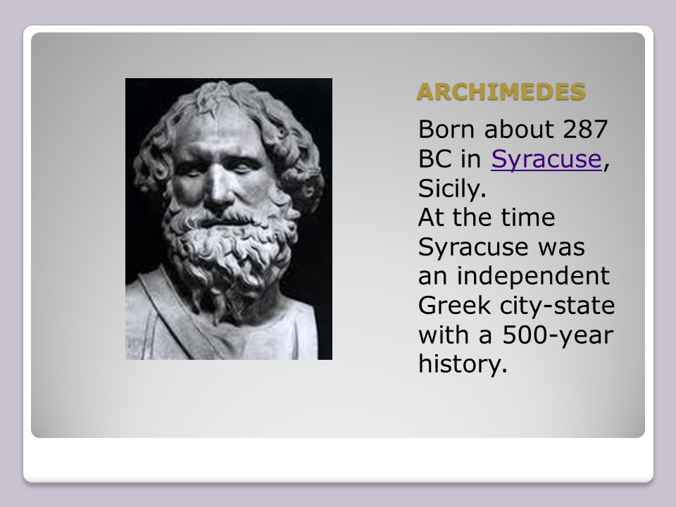 archimedes was born on 287 bc 212 bc Archimedes, (born c 287 bce, syracuse, sicily [italy]—died 212/211 bce, syracuse), the most-famous mathematician and inventor in ancient greece.
