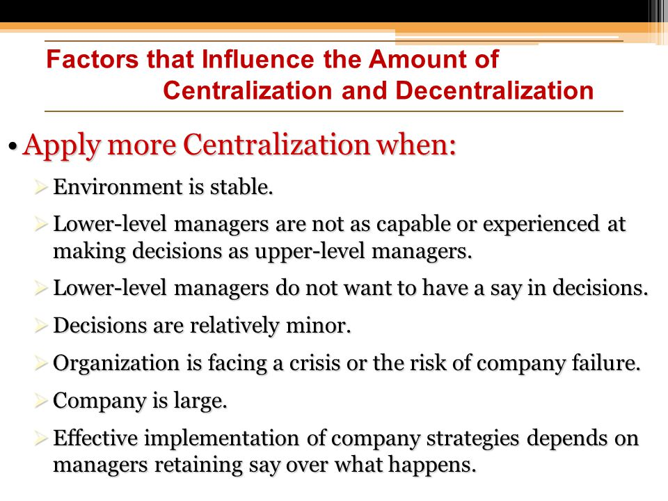 Apply more Centralization when: