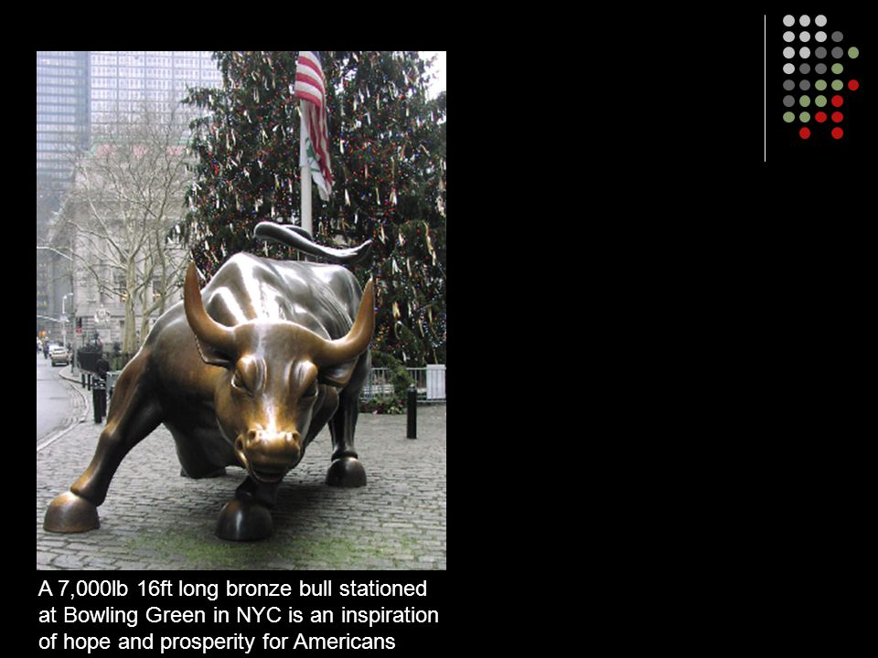 A 7,000lb 16ft long bronze bull stationed at Bowling Green in NYC is an inspiration of hope and prosperity for Americans