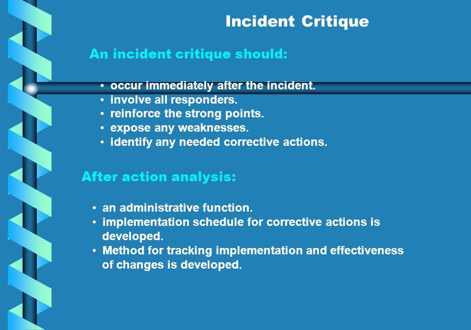 Incident Critique An incident critique should: After action analysis: