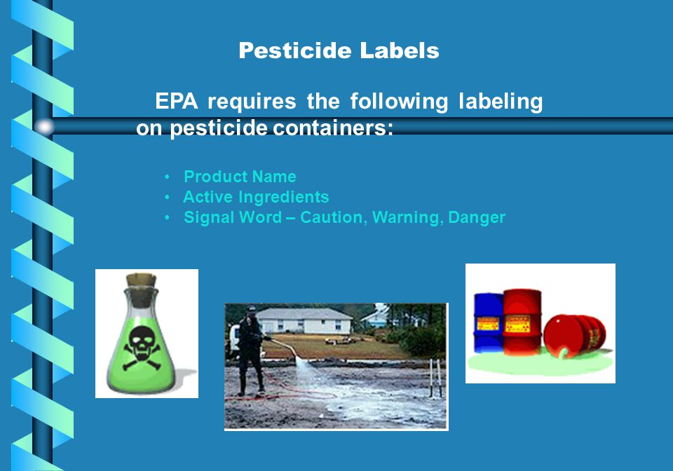 EPA requires the following labeling on pesticide containers: