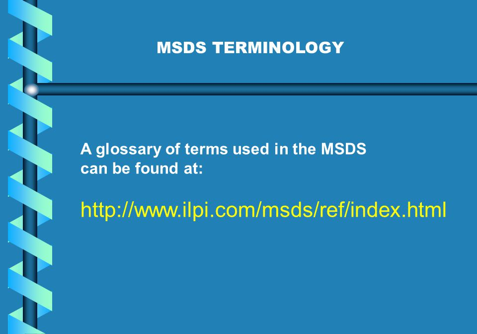 http://www.ilpi.com/msds/ref/index.html MSDS TERMINOLOGY
